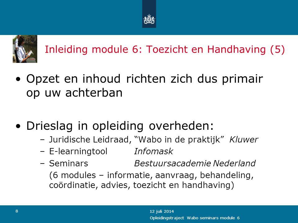 9 12 juli 2014 Inleiding module 6: Toezicht en Handhaving (6) Wat krijgt u mee om deze rol te kunnen vervullen: 1.PowerPointpresentatie 2.Instructie hoe deze te gebruiken 3.Toegang tot de E-learningtool (vanaf 6/10) 4.Juridische leidraad 5.Werkvormen (stellingen, cases etc.) 6.Job aid 7.Cursusmap Opleidingstraject Wabo seminars module 6