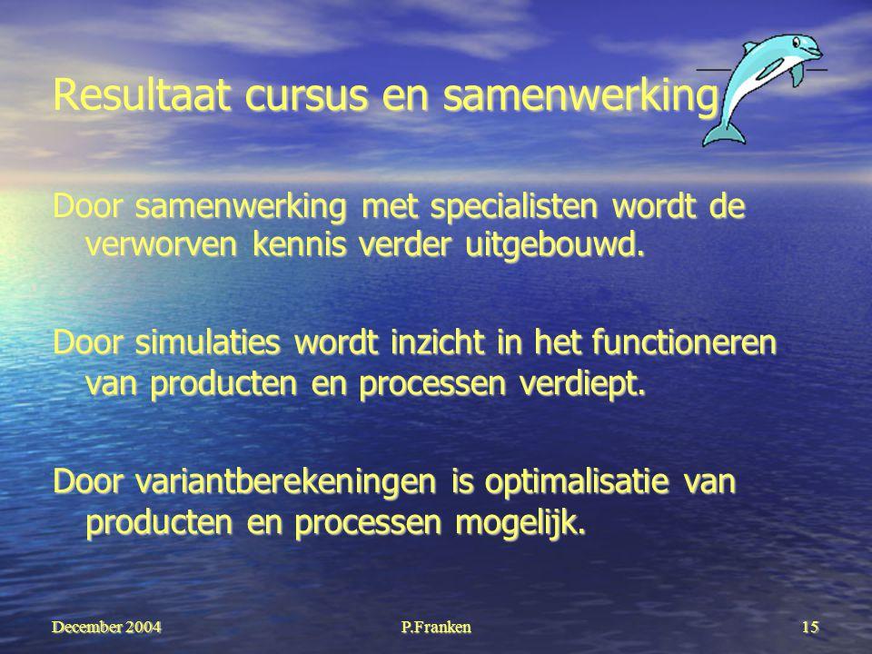 December 2004 P.Franken15 Resultaat cursus en samenwerking Door samenwerking met specialisten wordt de verworven kennis verder uitgebouwd.