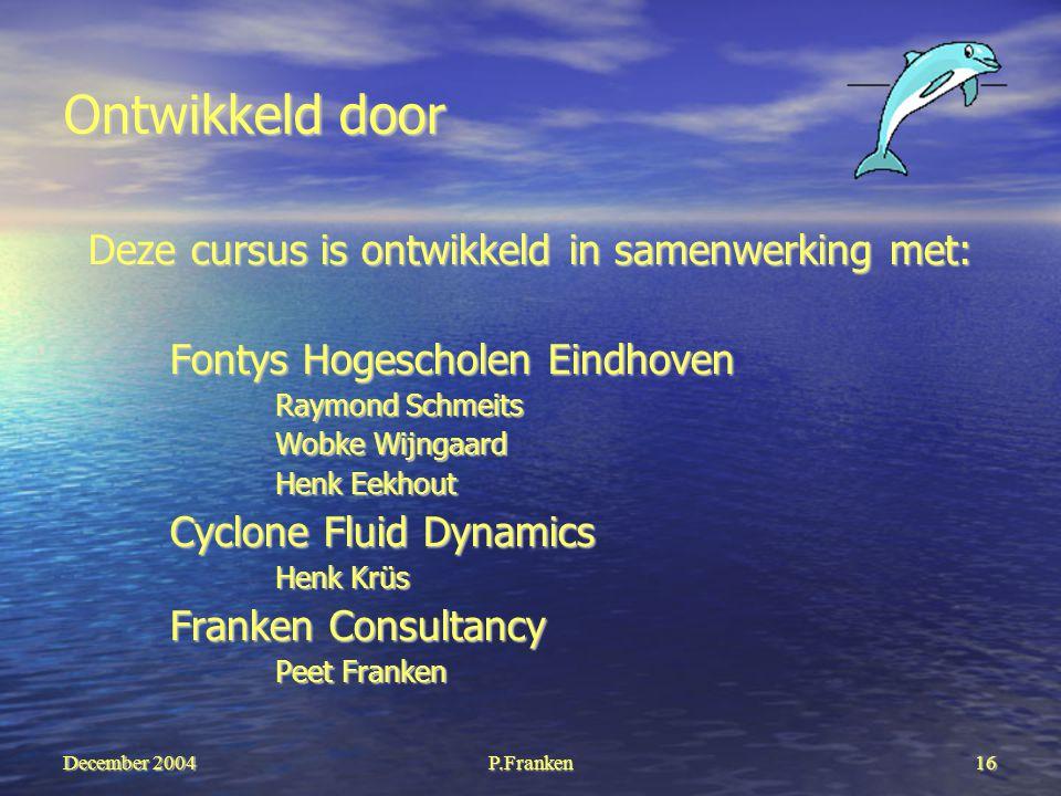 December 2004 P.Franken16 Ontwikkeld door Deze cursus is ontwikkeld in samenwerking met: Fontys Hogescholen Eindhoven Raymond Schmeits Wobke Wijngaard