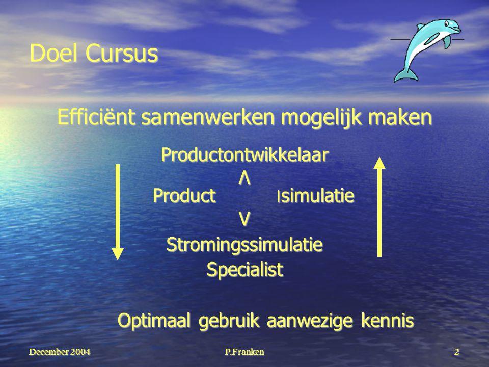 P.Franken2 Doel Cursus Efficiënt samenwerken mogelijk maken ProductontwikkelaarΛ Product ׀ simulatie Product ׀ simulatieVStromingssimulatieSpecialist Optimaal gebruik aanwezige kennis