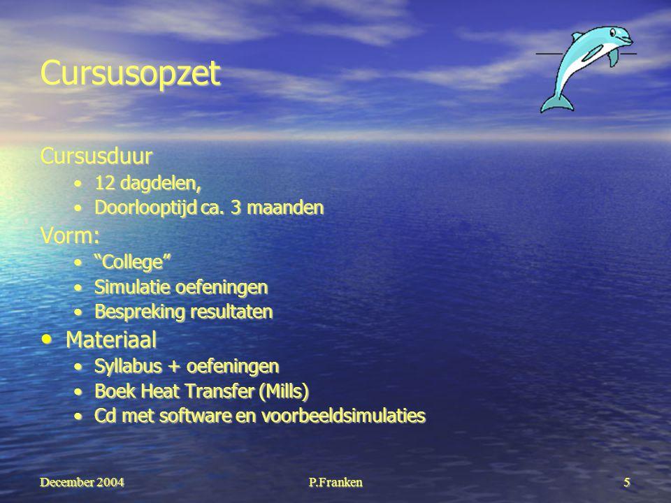 December 2004 P.Franken5 Cursusopzet Cursusduur 12 dagdelen,12 dagdelen, Doorlooptijd ca.