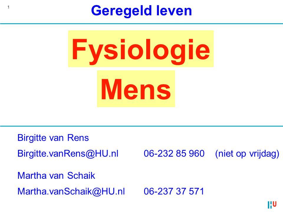 1 Geregeld leven Fysiologie Mens Birgitte.vanRens@HU.nl Birgitte van Rens (niet op vrijdag) Martha van Schaik Martha.vanSchaik@HU.nl06-237 37 571 06-2