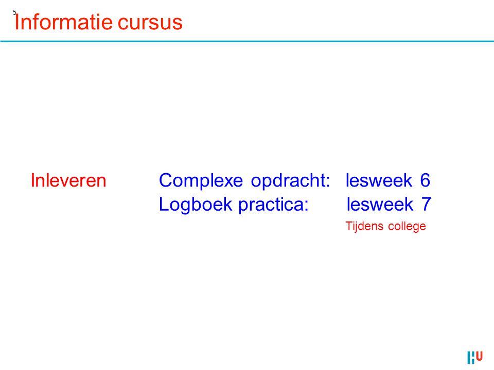 5 Inleveren Logboek practica:lesweek 7 Complexe opdracht:lesweek 6 Tijdens college Informatie cursus
