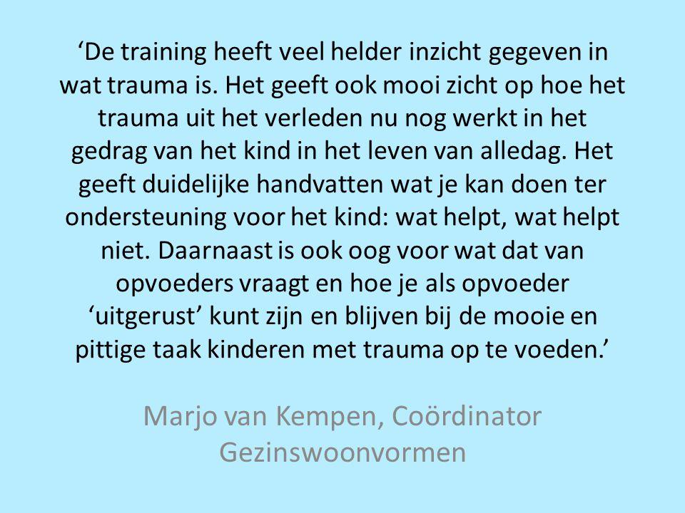 'De training heeft veel helder inzicht gegeven in wat trauma is. Het geeft ook mooi zicht op hoe het trauma uit het verleden nu nog werkt in het gedra