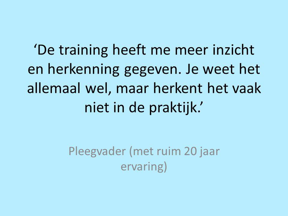'De training heeft me meer inzicht en herkenning gegeven. Je weet het allemaal wel, maar herkent het vaak niet in de praktijk.' Pleegvader (met ruim 2