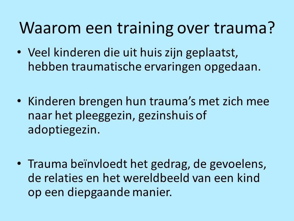 Waarom een training over trauma? Veel kinderen die uit huis zijn geplaatst, hebben traumatische ervaringen opgedaan. Kinderen brengen hun trauma's met
