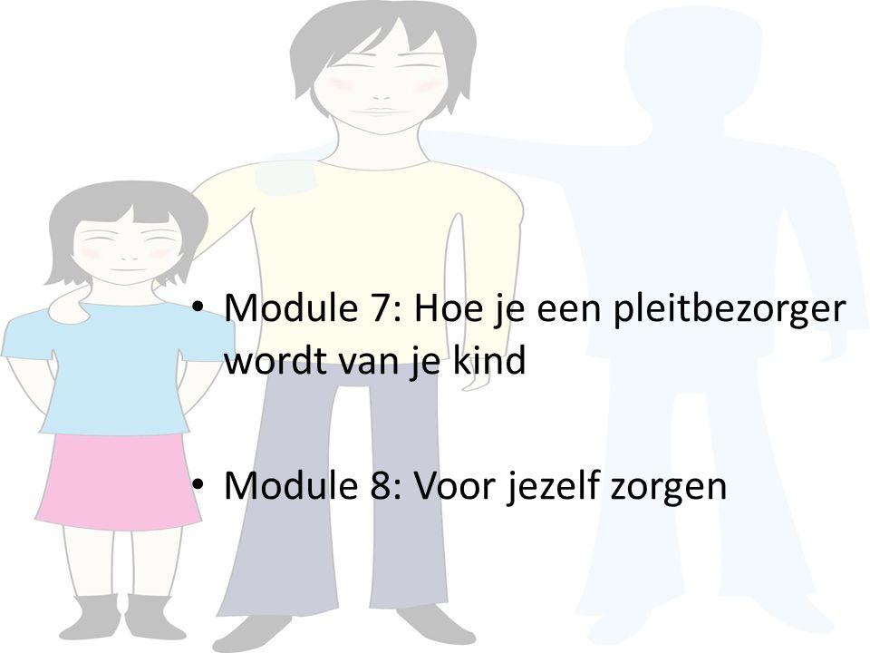 Module 7: Hoe je een pleitbezorger wordt van je kind Module 8: Voor jezelf zorgen