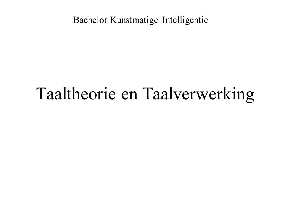 Taaltheorie en Taalverwerking Bachelor Kunstmatige Intelligentie