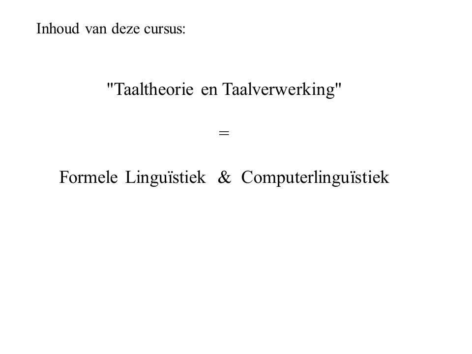 Inhoud van deze cursus: Taaltheorie en Taalverwerking = Formele Linguïstiek & Computerlinguïstiek