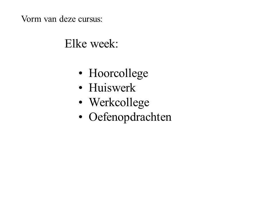 Vorm van deze cursus: Elke week: Hoorcollege Huiswerk Werkcollege Oefenopdrachten