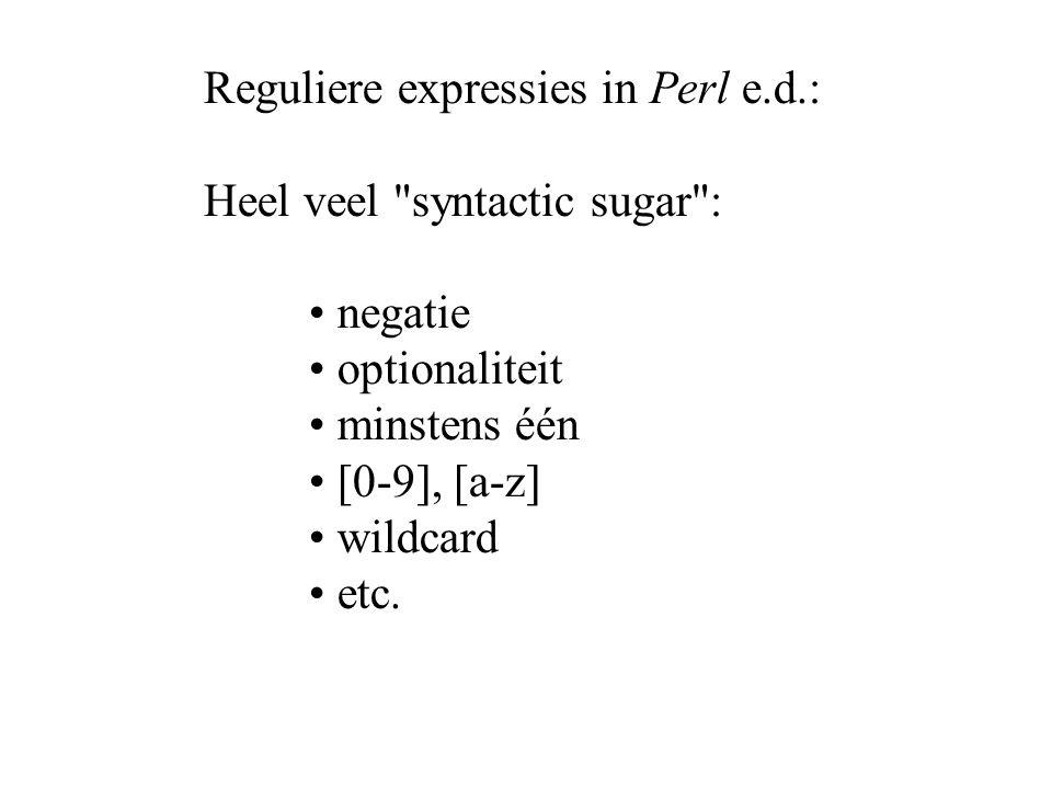 Reguliere expressies in Perl e.d.: Heel veel syntactic sugar : negatie optionaliteit minstens één [0-9], [a-z] wildcard etc.