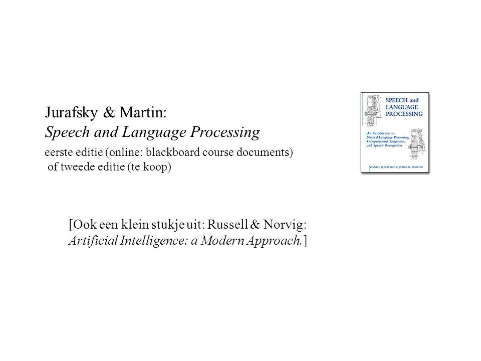 Jurafsky & Martin: Speech and Language Processing eerste editie (online: blackboard course documents) of tweede editie (te koop) [Ook een klein stukje uit: Russell & Norvig: Artificial Intelligence: a Modern Approach.]
