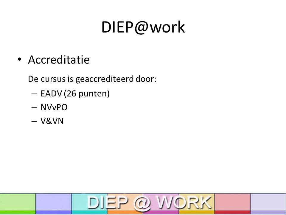 DIEP@work Accreditatie De cursus is geaccrediteerd door: – EADV (26 punten) – NVvPO – V&VN