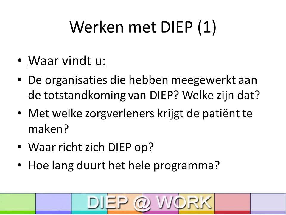 Werken met DIEP (1) Waar vindt u: De organisaties die hebben meegewerkt aan de totstandkoming van DIEP.