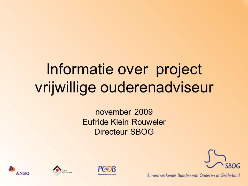 Informatie over project vrijwillige ouderenadviseur november 2009 Eufride Klein Rouweler Directeur SBOG