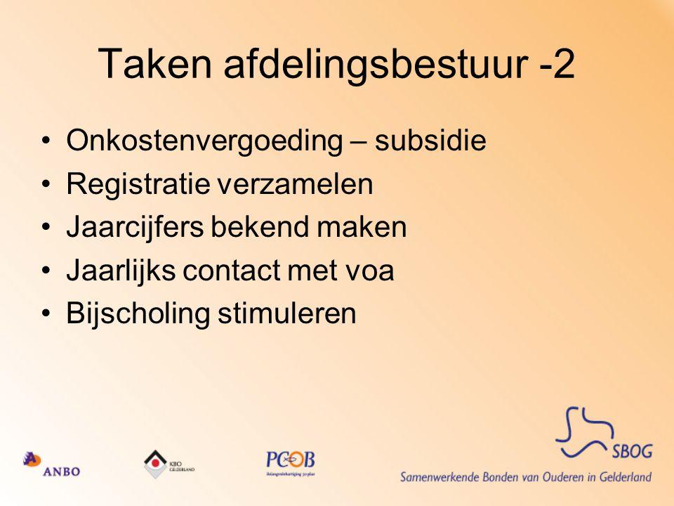 Taken afdelingsbestuur -2 Onkostenvergoeding – subsidie Registratie verzamelen Jaarcijfers bekend maken Jaarlijks contact met voa Bijscholing stimuleren