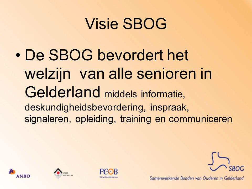 ANBO KBO PCOB Provinciaal ANBO KBO PCOB Lokaal SBOG Themagroepen (4) Projectgroepen (14) Beleidscommissie 7 RSBO's overlegplatform Evt.