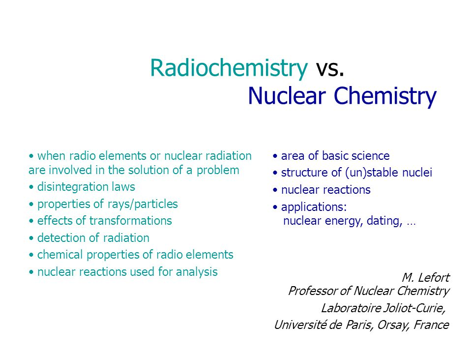 Radiochemistry vs. Nuclear Chemistry when radio elements or nuclear radiation are involved in the solution of a problem disintegration laws properties