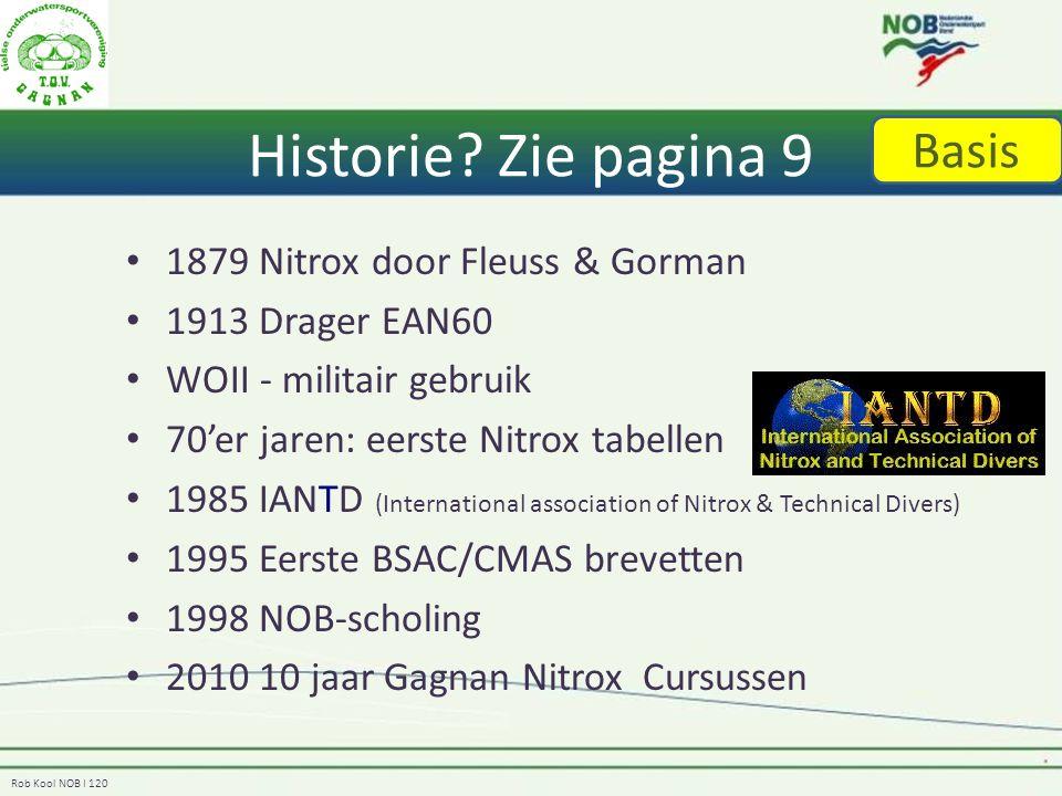 Rob Kool NOB I 120 Historie? Zie pagina 9 1879 Nitrox door Fleuss & Gorman 1913 Drager EAN60 WOII - militair gebruik 70'er jaren: eerste Nitrox tabell