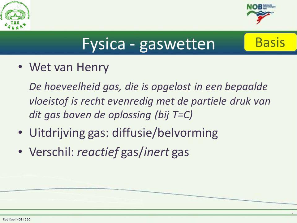 Rob Kool NOB I 120 Fysica - gaswetten Wet van Henry De hoeveelheid gas, die is opgelost in een bepaalde vloeistof is recht evenredig met de partiele druk van dit gas boven de oplossing (bij T=C) Uitdrijving gas: diffusie/belvorming Verschil: reactief gas/inert gas Basis