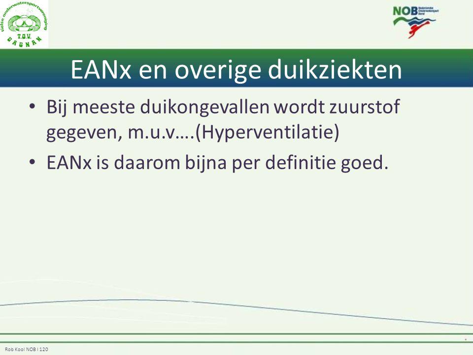Rob Kool NOB I 120 EANx en overige duikziekten Bij meeste duikongevallen wordt zuurstof gegeven, m.u.v….(Hyperventilatie) EANx is daarom bijna per definitie goed.