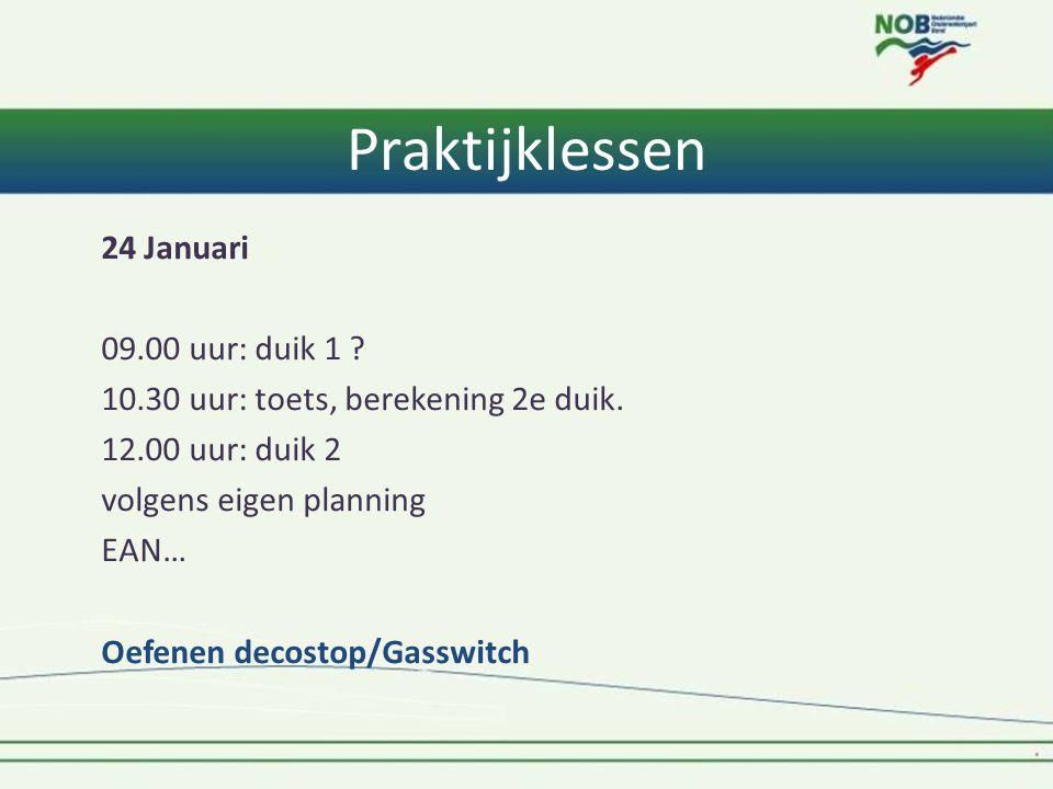 Praktijklessen 24 Januari 09.00 uur: duik 1 ? 10.30 uur: toets, berekening 2e duik. 12.00 uur: duik 2 volgens eigen planning EAN… Oefenen decostop/Gas