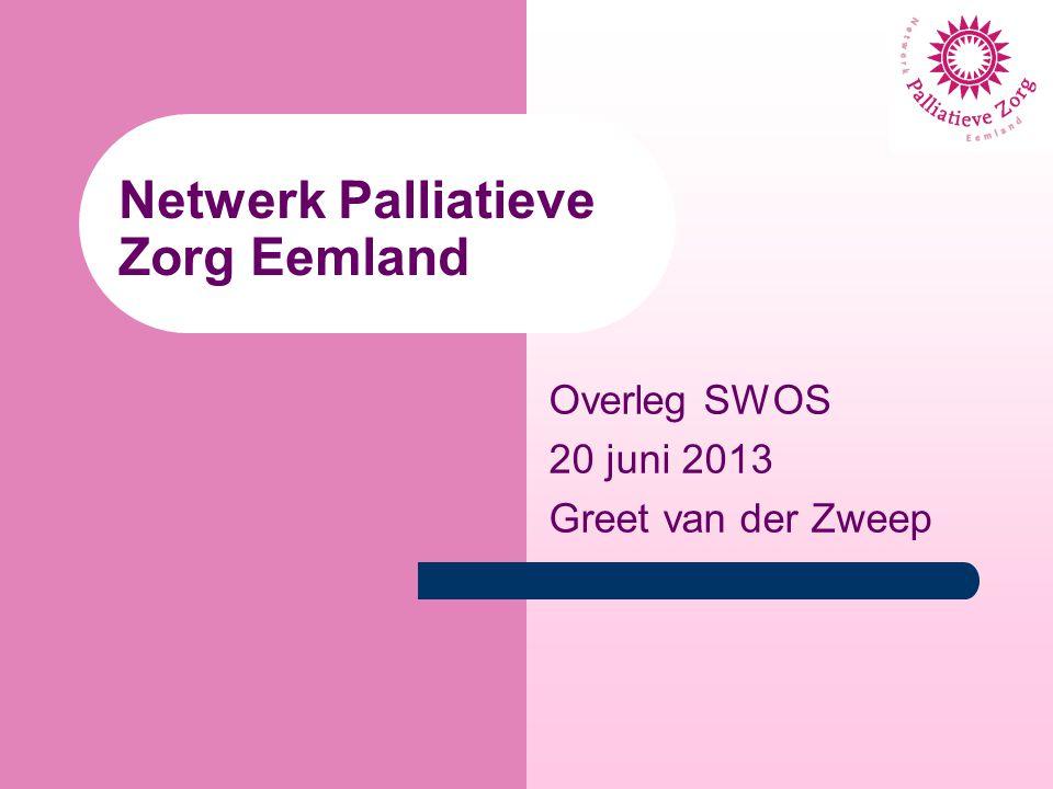 Netwerk Palliatieve Zorg Eemland Overleg SWOS 20 juni 2013 Greet van der Zweep
