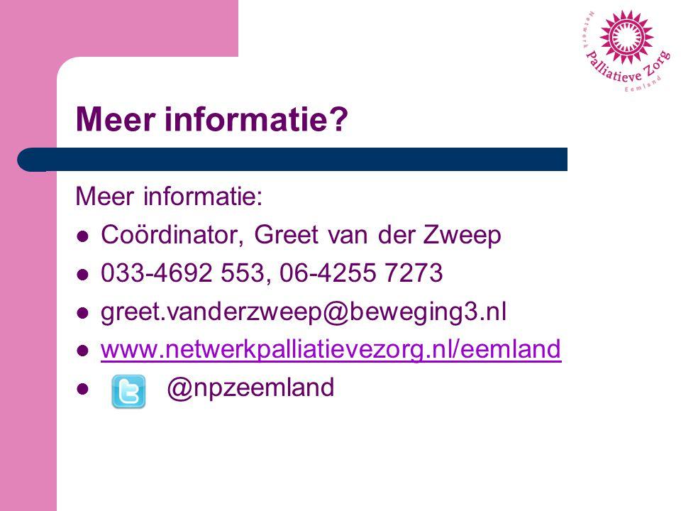 Meer informatie? Meer informatie: Coördinator, Greet van der Zweep 033-4692 553, 06-4255 7273 greet.vanderzweep@beweging3.nl www.netwerkpalliatievezor
