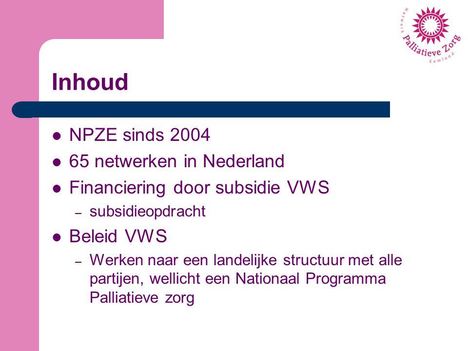 Inhoud NPZE sinds 2004 65 netwerken in Nederland Financiering door subsidie VWS – subsidieopdracht Beleid VWS – Werken naar een landelijke structuur m