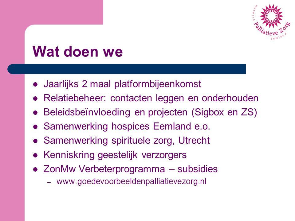 Wat doen we Jaarlijks 2 maal platformbijeenkomst Relatiebeheer: contacten leggen en onderhouden Beleidsbeïnvloeding en projecten (Sigbox en ZS) Samenw