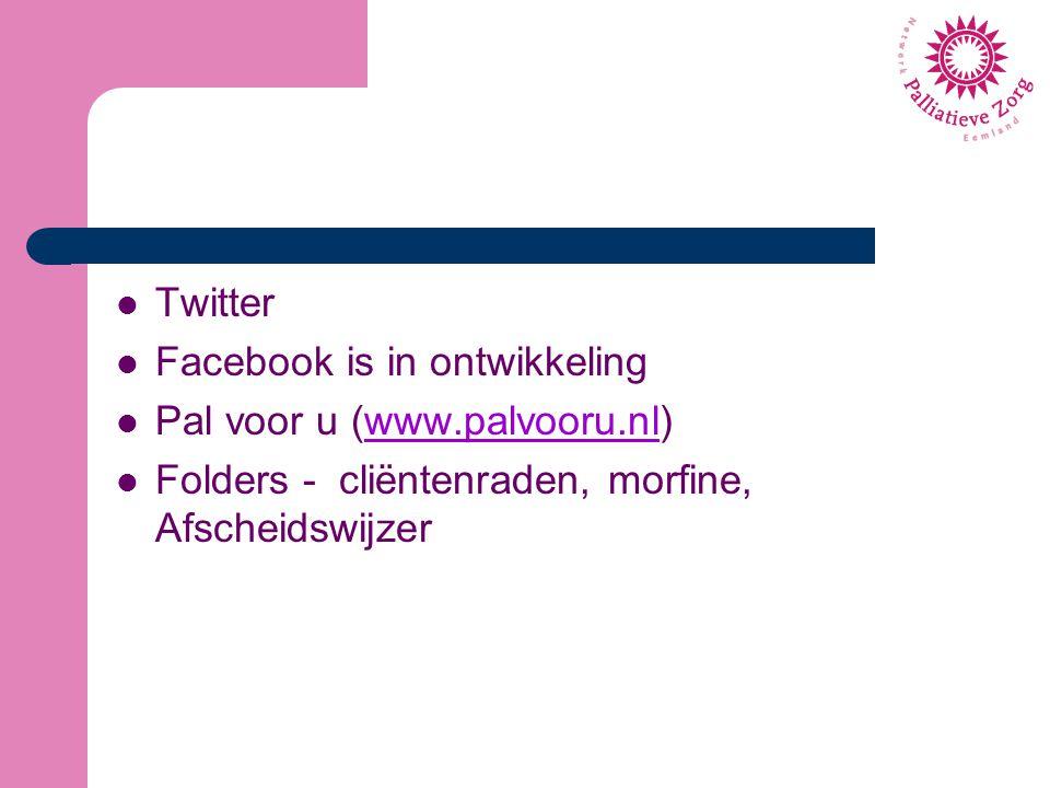 Twitter Facebook is in ontwikkeling Pal voor u (www.palvooru.nl)www.palvooru.nl Folders - cliëntenraden, morfine, Afscheidswijzer