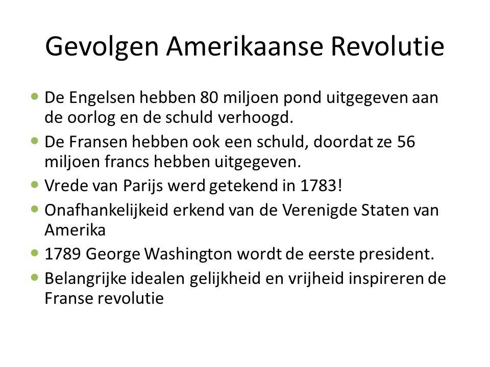 Gevolgen Amerikaanse Revolutie De Engelsen hebben 80 miljoen pond uitgegeven aan de oorlog en de schuld verhoogd. De Fransen hebben ook een schuld, do