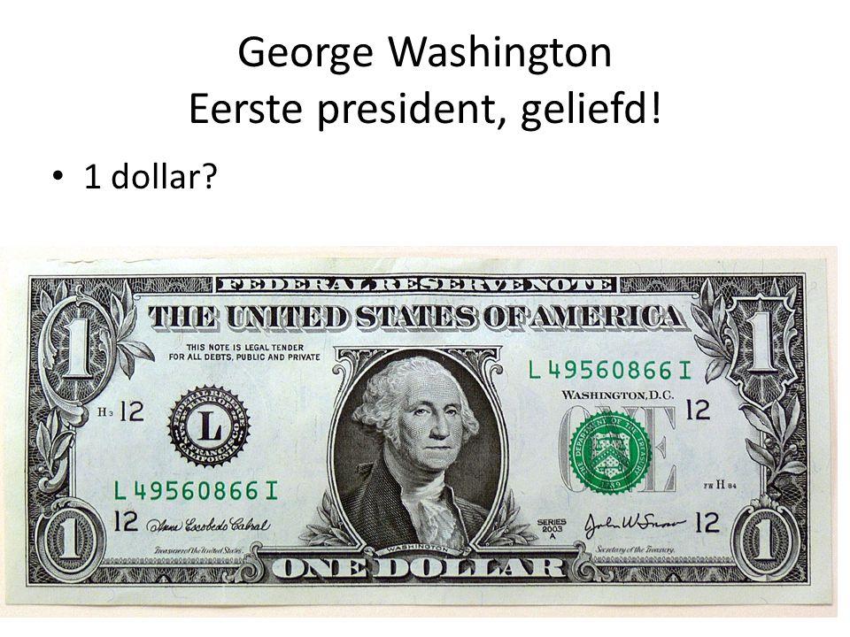George Washington Eerste president, geliefd! 1 dollar?