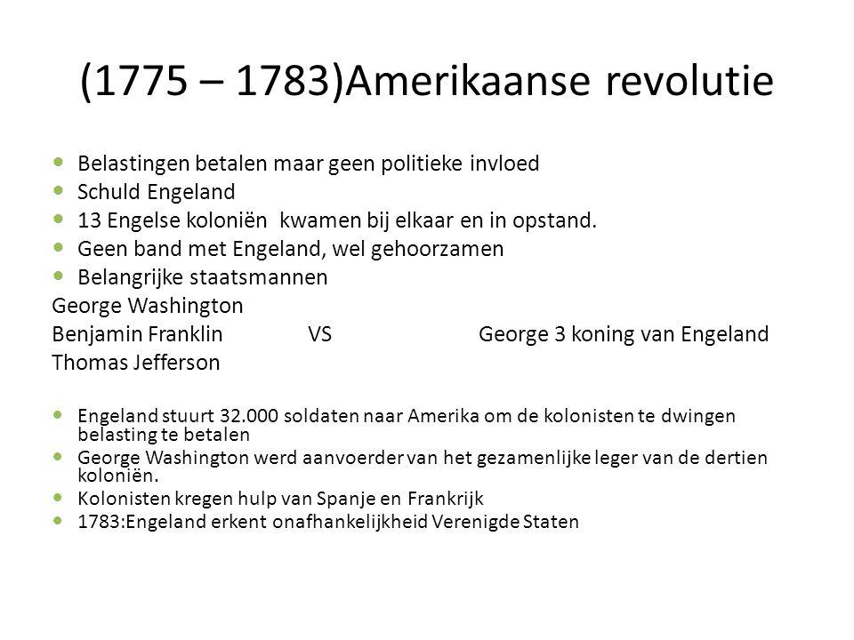(1775 – 1783)Amerikaanse revolutie Belastingen betalen maar geen politieke invloed Schuld Engeland 13 Engelse koloniën kwamen bij elkaar en in opstand.