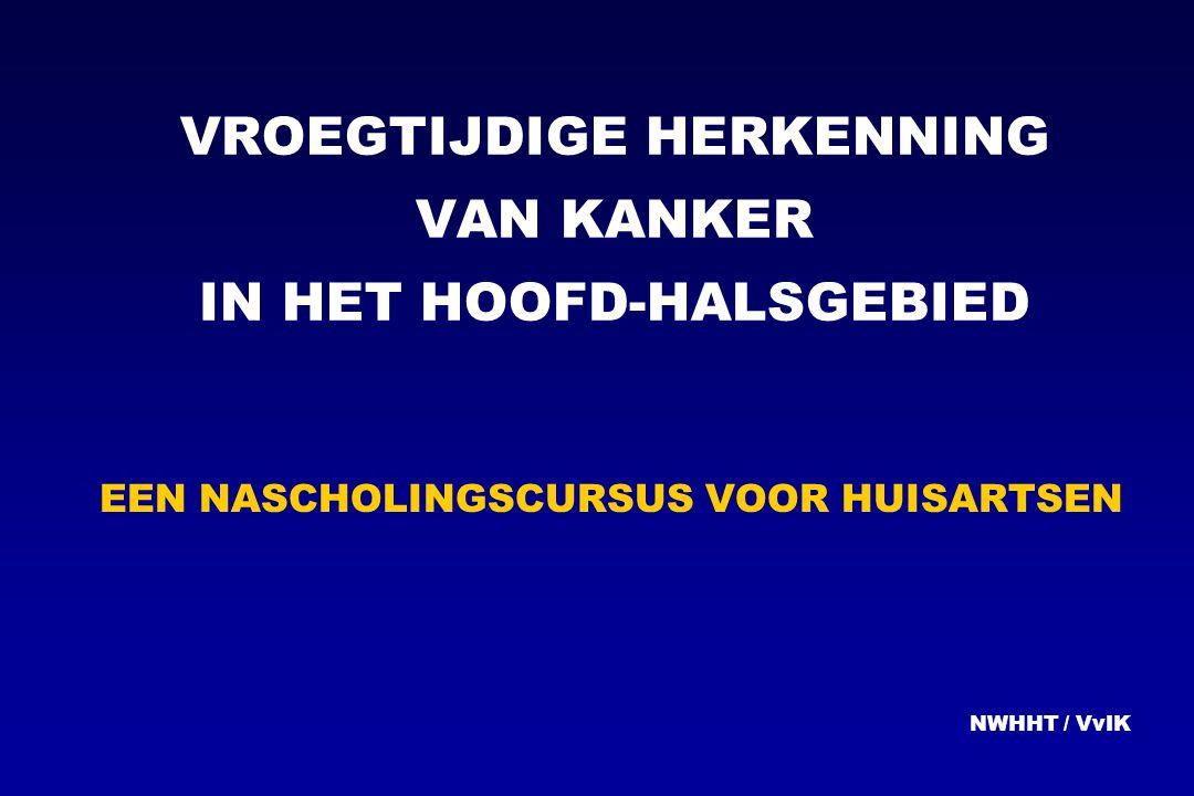 VROEGTIJDIGE HERKENNING VAN KANKER IN HET HOOFD-HALSGEBIED EEN NASCHOLINGSCURSUS VOOR HUISARTSEN NWHHT / VvIK
