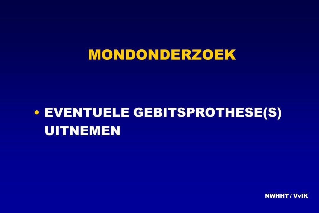 MONDONDERZOEK EVENTUELE GEBITSPROTHESE(S) UITNEMEN NWHHT / VvIK