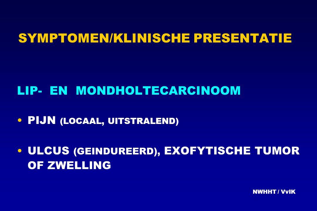 SYMPTOMEN/KLINISCHE PRESENTATIE LIP- EN MONDHOLTECARCINOOM PIJN (LOCAAL, UITSTRALEND) ULCUS (GEINDUREERD), EXOFYTISCHE TUMOR OF ZWELLING NWHHT / VvIK