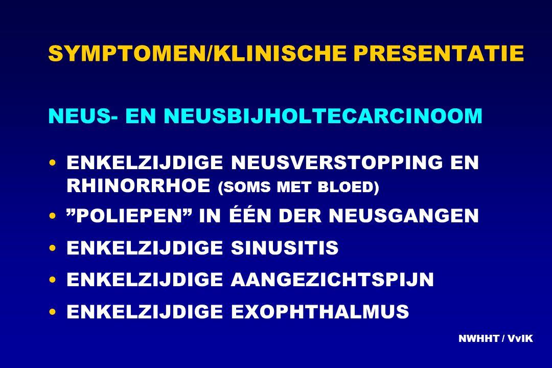 """SYMPTOMEN/KLINISCHE PRESENTATIE NEUS- EN NEUSBIJHOLTECARCINOOM ENKELZIJDIGE NEUSVERSTOPPING EN RHINORRHOE (SOMS MET BLOED) """"POLIEPEN"""" IN ÉÉN DER NEUSG"""