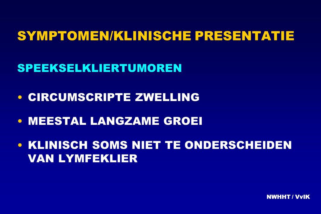SYMPTOMEN/KLINISCHE PRESENTATIE SPEEKSELKLIERTUMOREN CIRCUMSCRIPTE ZWELLING MEESTAL LANGZAME GROEI KLINISCH SOMS NIET TE ONDERSCHEIDEN VAN LYMFEKLIER