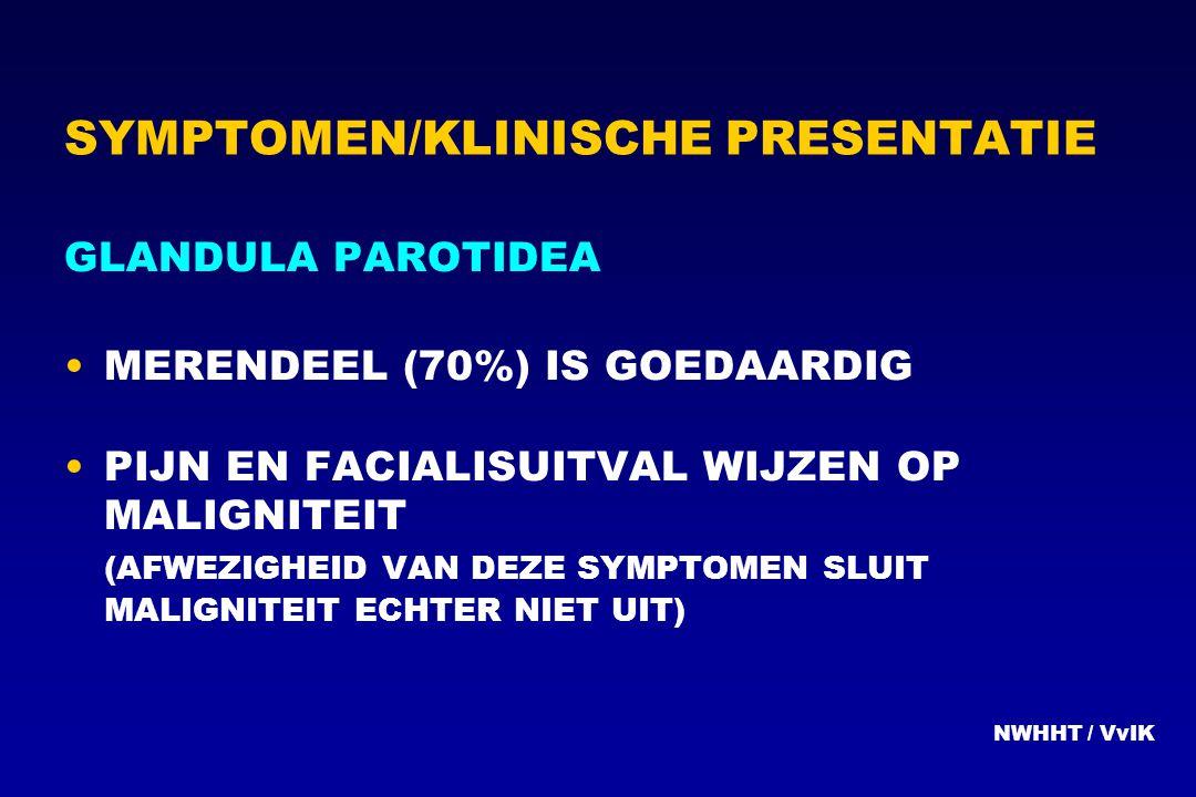 SYMPTOMEN/KLINISCHE PRESENTATIE GLANDULA PAROTIDEA MERENDEEL (70%) IS GOEDAARDIG PIJN EN FACIALISUITVAL WIJZEN OP MALIGNITEIT (AFWEZIGHEID VAN DEZE SY