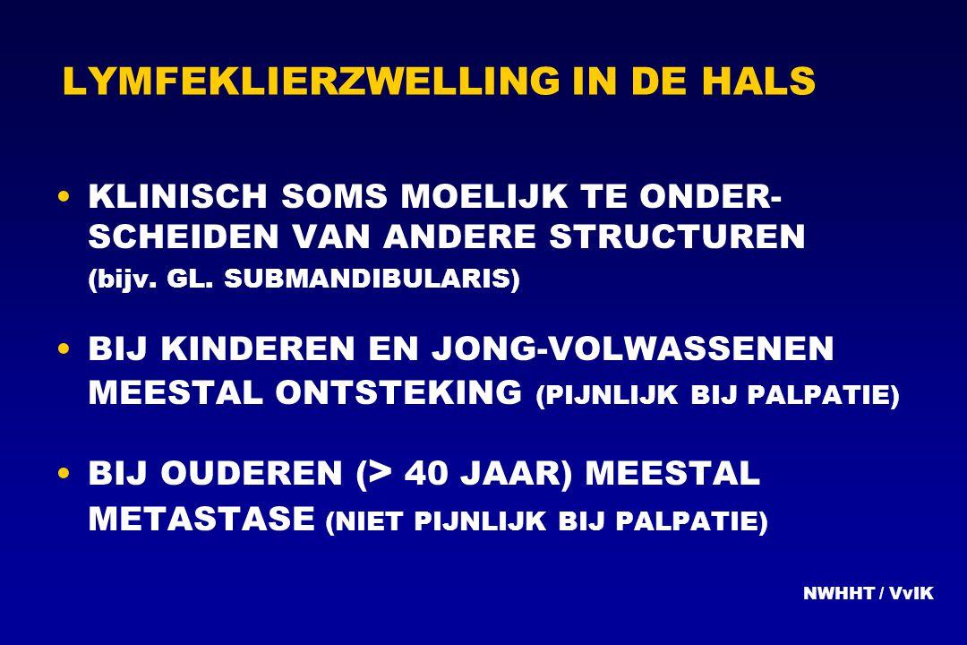 LYMFEKLIERZWELLING IN DE HALS KLINISCH SOMS MOELIJK TE ONDER- SCHEIDEN VAN ANDERE STRUCTUREN (bijv. GL. SUBMANDIBULARIS) BIJ KINDEREN EN JONG-VOLWASSE