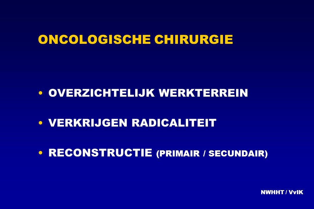 ONCOLOGISCHE CHIRURGIE OVERZICHTELIJK WERKTERREIN VERKRIJGEN RADICALITEIT RECONSTRUCTIE (PRIMAIR / SECUNDAIR) NWHHT / VvIK