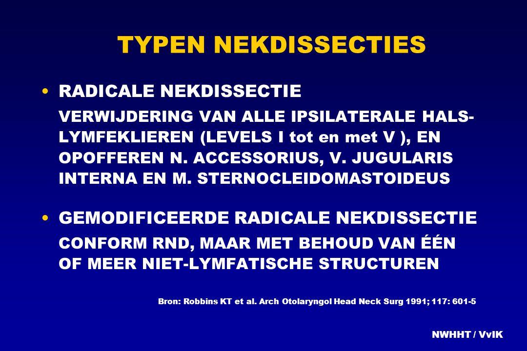 TYPEN NEKDISSECTIES RADICALE NEKDISSECTIE VERWIJDERING VAN ALLE IPSILATERALE HALS- LYMFEKLIEREN (LEVELS I tot en met V ), EN OPOFFEREN N. ACCESSORIUS,