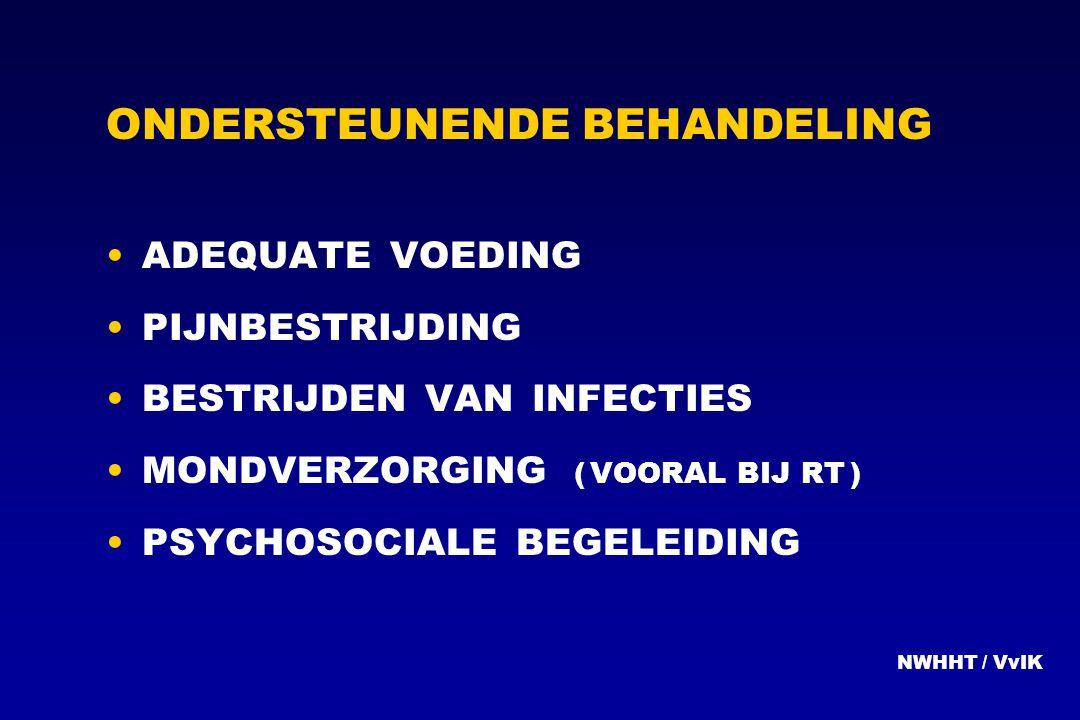 ONDERSTEUNENDE BEHANDELING ADEQUATE VOEDING PIJNBESTRIJDING BESTRIJDEN VAN INFECTIES MONDVERZORGING ( VOORAL BIJ RT ) PSYCHOSOCIALE BEGELEIDING NWHHT