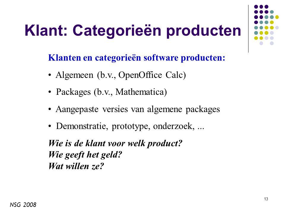 NSG 2008 13 Klant: Categorieën producten Klanten en categorieën software producten: Algemeen (b.v., OpenOffice Calc) Packages (b.v., Mathematica) Aangepaste versies van algemene packages Demonstratie, prototype, onderzoek,...