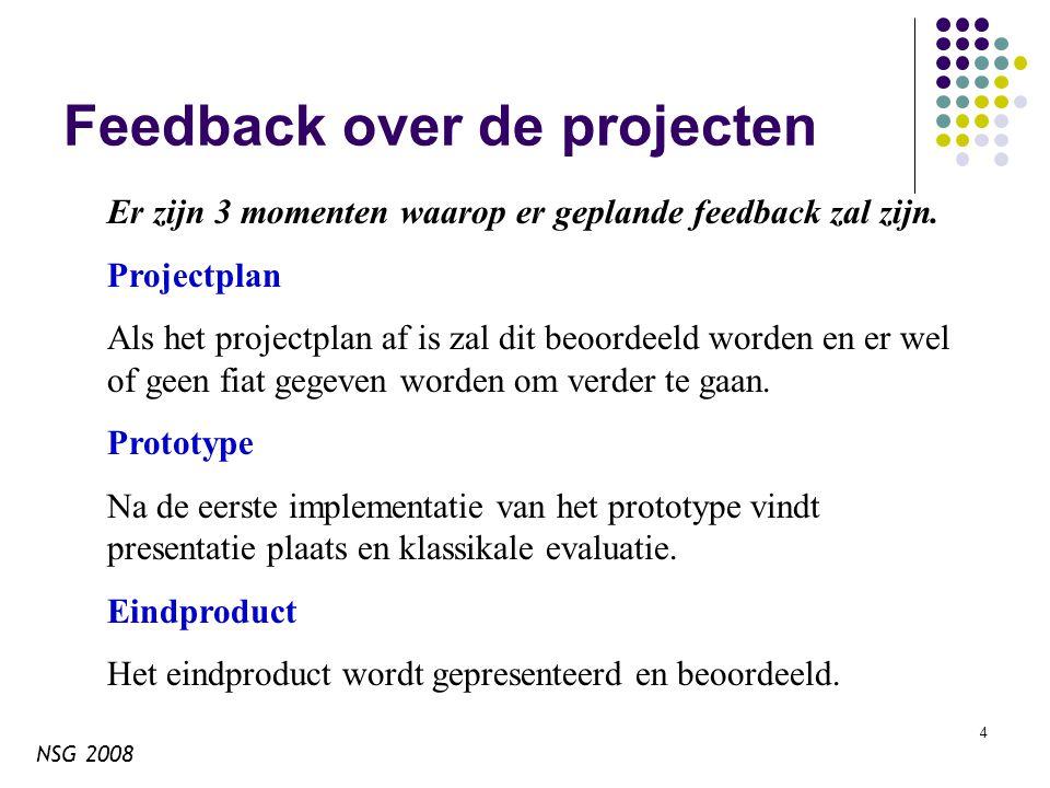 NSG 2008 4 Feedback over de projecten Er zijn 3 momenten waarop er geplande feedback zal zijn.