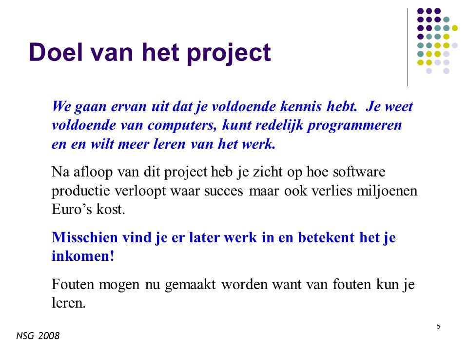 NSG 2008 6 Projecten De cursus is gebaseerd op de projecten Echt project voor een echte klant die van plan is de software te gaan gebruiken.