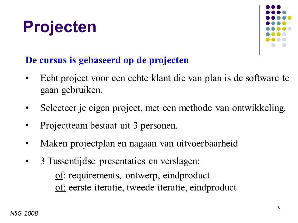 NSG 2008 7 Selectie van een project Kijk op de website Enkele projectideeën staan vermeld op de website Je wordt aangemoedigd om een eigen project te vinden.
