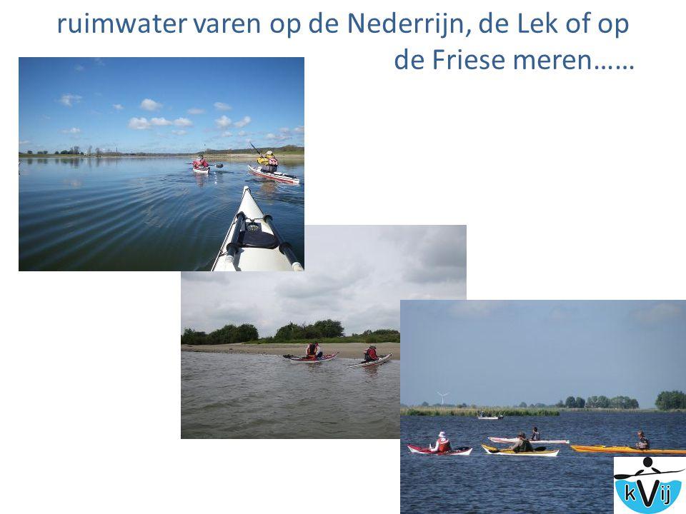 ruimwater varen op de Nederrijn, de Lek of op de Friese meren…… o