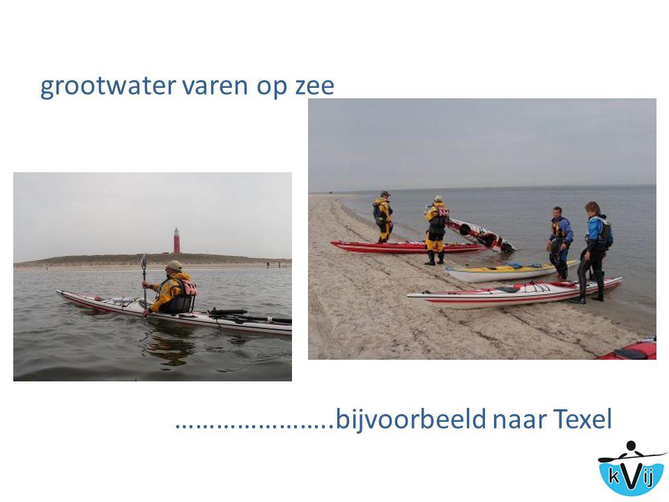 grootwater varen op zee …………………..bijvoorbeeld naar Texel